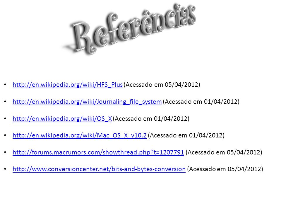 Referênciashttp://en.wikipedia.org/wiki/HFS_Plus (Acessado em 05/04/2012)