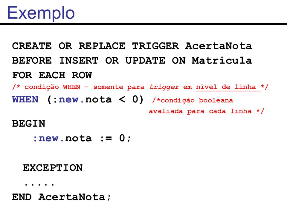Exemplo CREATE OR REPLACE TRIGGER AcertaNota