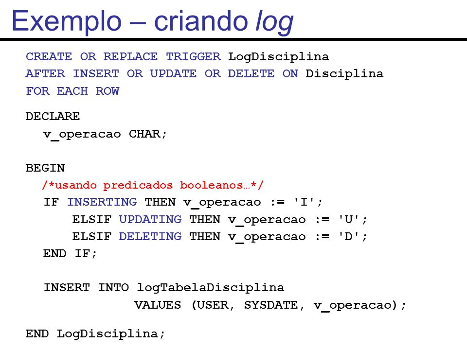 Exemplo – criando log CREATE OR REPLACE TRIGGER LogDisciplina