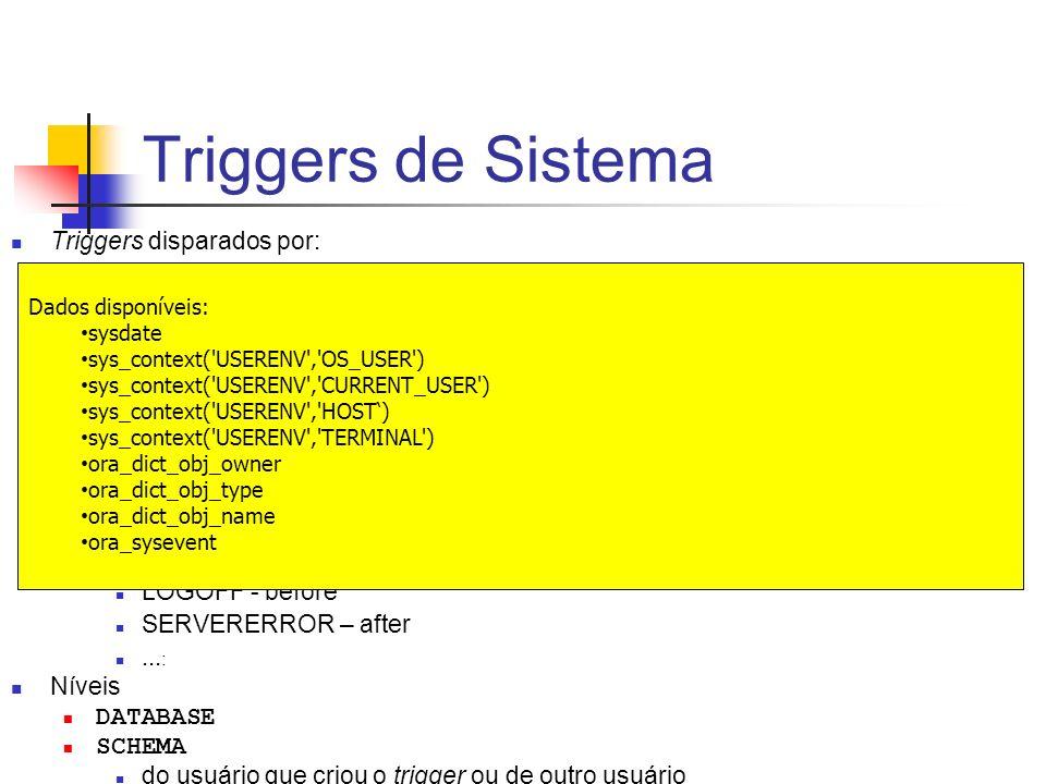 Triggers de Sistema Triggers disparados por: instruções DDL