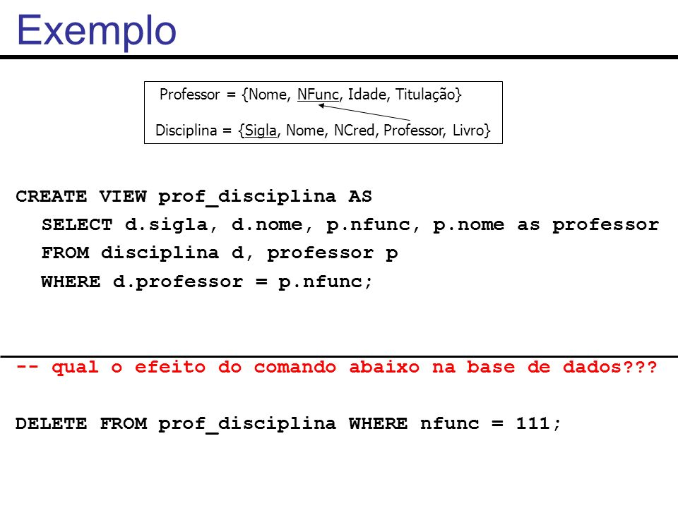 Exemplo CREATE VIEW prof_disciplina AS