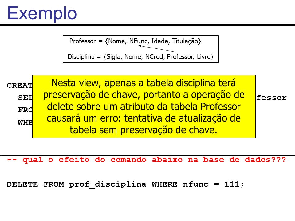 Exemplo Professor = {Nome, NFunc, Idade, Titulação} Disciplina = {Sigla, Nome, NCred, Professor, Livro}