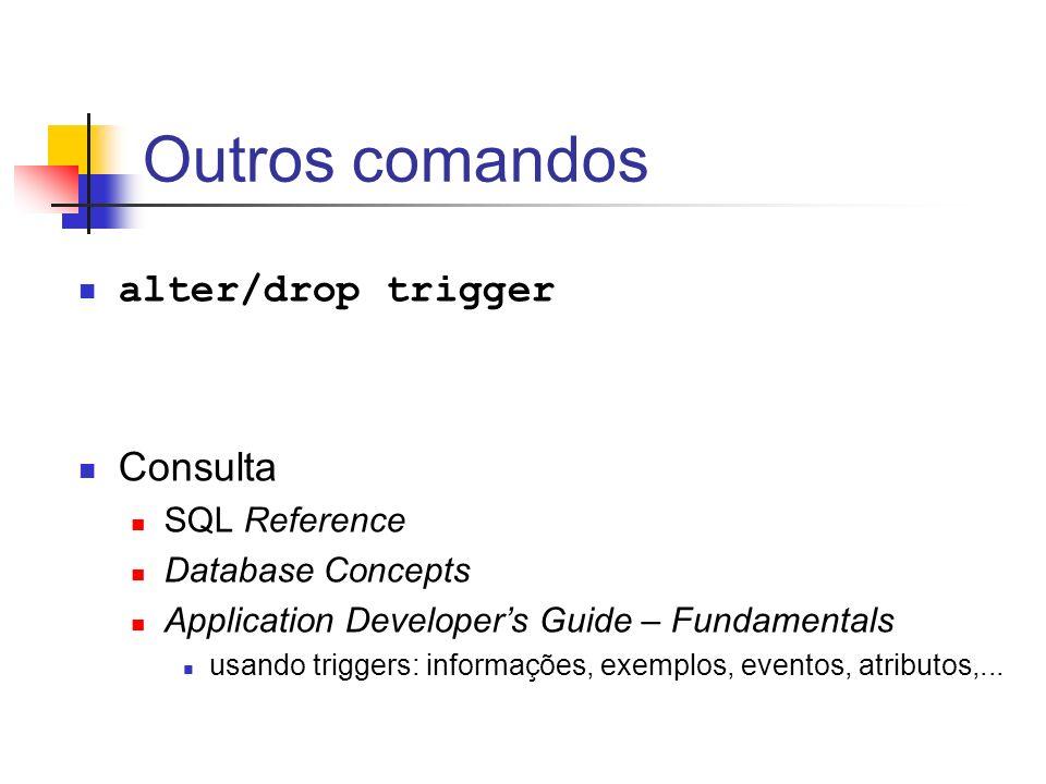 Outros comandos alter/drop trigger Consulta SQL Reference