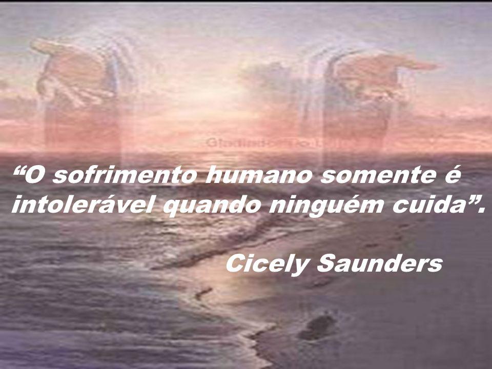 O sofrimento humano somente é intolerável quando ninguém cuida .