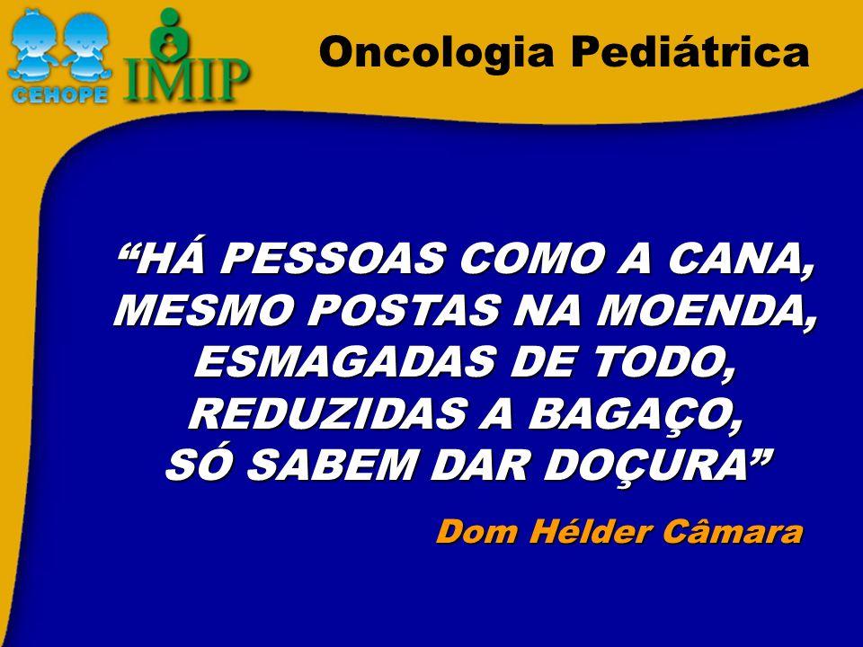Oncologia Pediátrica HÁ PESSOAS COMO A CANA, MESMO POSTAS NA MOENDA,