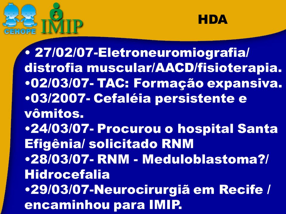 HDA 27/02/07-Eletroneuromiografia/ distrofia muscular/AACD/fisioterapia. 02/03/07- TAC: Formação expansiva.