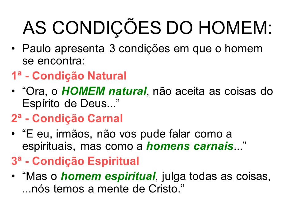 AS CONDIÇÕES DO HOMEM: Paulo apresenta 3 condições em que o homem se encontra: 1ª - Condição Natural.