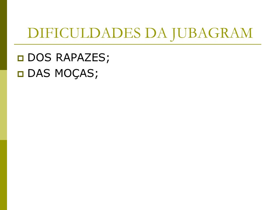 DIFICULDADES DA JUBAGRAM