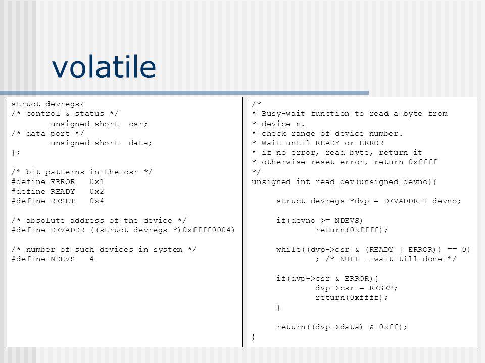 volatile struct devregs{ /* control & status */ unsigned short csr;