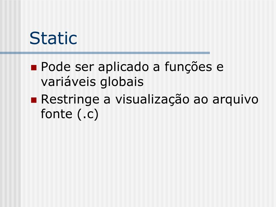 Static Pode ser aplicado a funções e variáveis globais