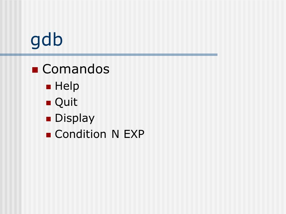 gdb Comandos Help Quit Display Condition N EXP