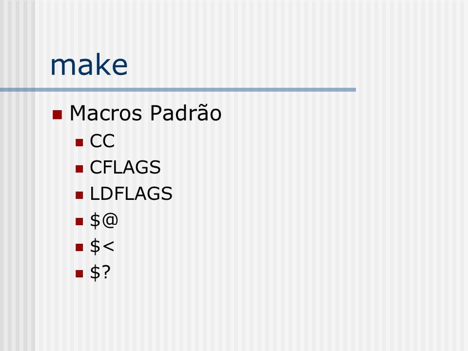 make Macros Padrão CC CFLAGS LDFLAGS $@ $< $