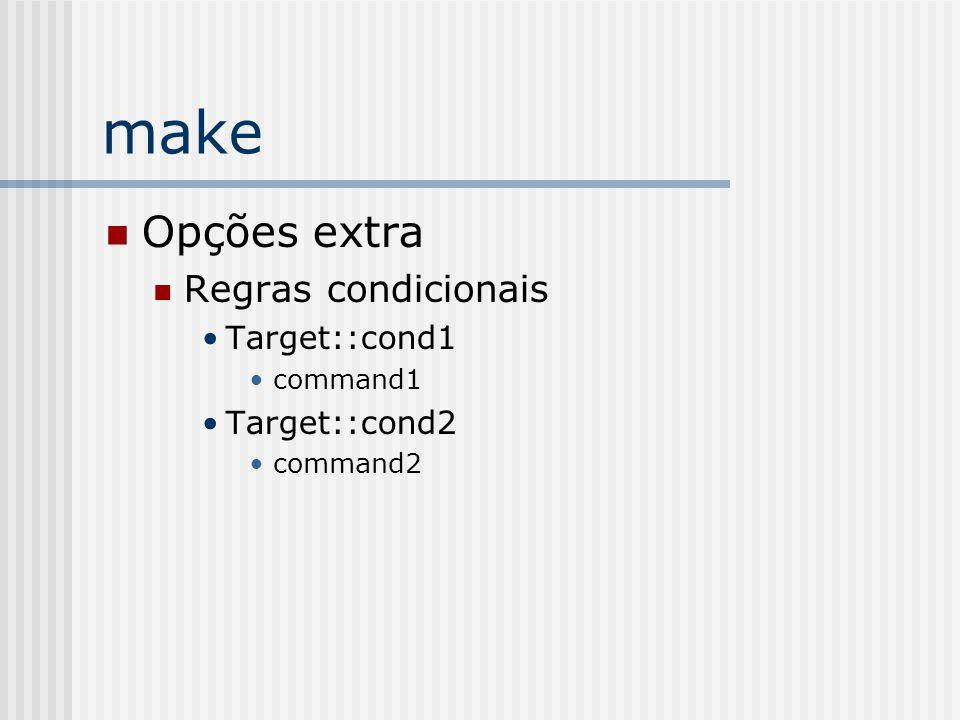 make Opções extra Regras condicionais Target::cond1 Target::cond2