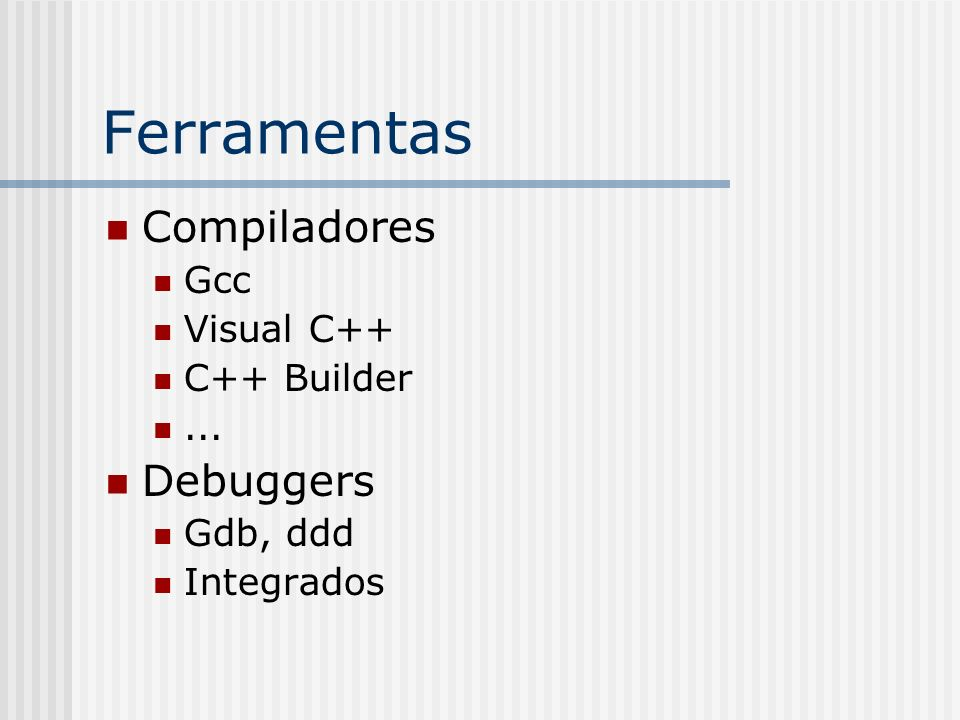 Ferramentas Compiladores Debuggers Gcc Visual C++ C++ Builder ...