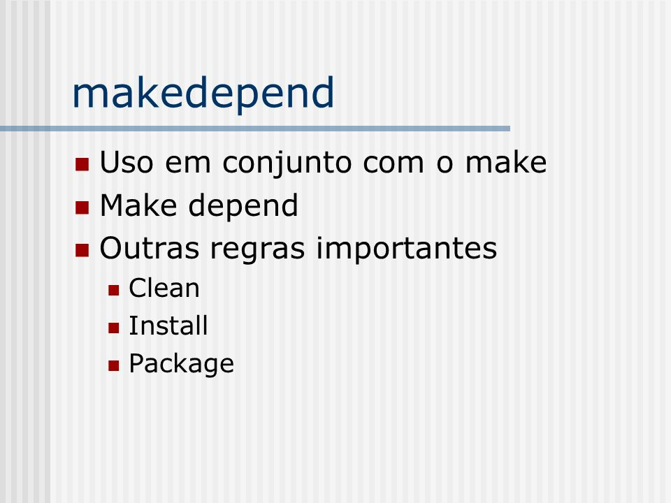 makedepend Uso em conjunto com o make Make depend