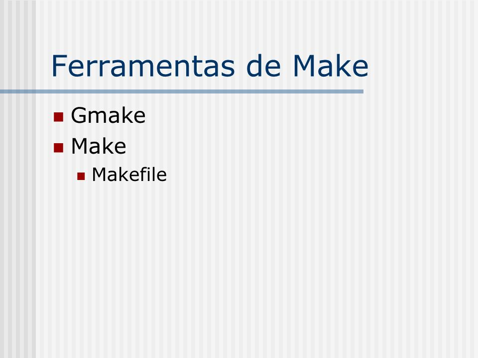 Ferramentas de Make Gmake Make Makefile