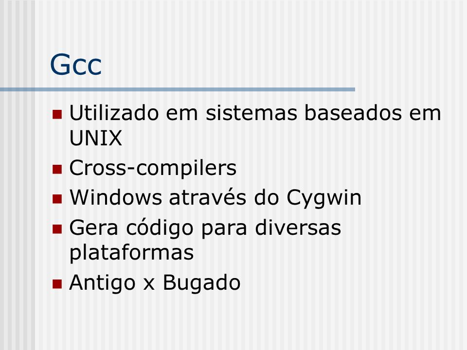 Gcc Utilizado em sistemas baseados em UNIX Cross-compilers