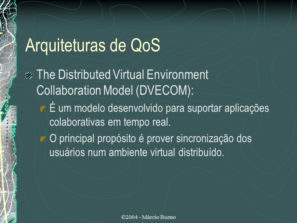 Arquiteturas de QoS The Distributed Virtual Environment Collaboration Model (DVECOM):