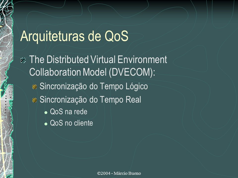 Arquiteturas de QoS The Distributed Virtual Environment Collaboration Model (DVECOM): Sincronização do Tempo Lógico.