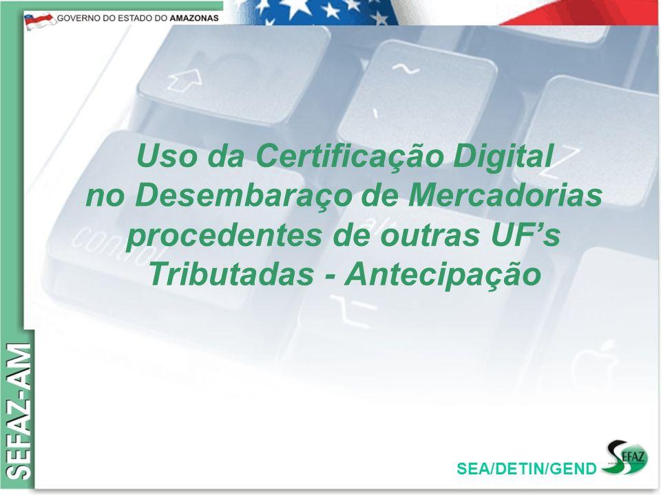 Uso da Certificação Digital no Desembaraço de Mercadorias procedentes de outras UF's Tributadas - Antecipação
