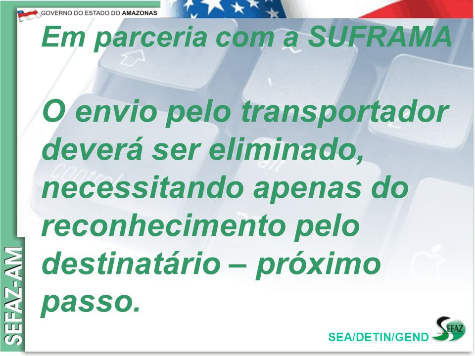 Em parceria com a SUFRAMA O envio pelo transportador deverá ser eliminado, necessitando apenas do reconhecimento pelo destinatário – próximo passo.