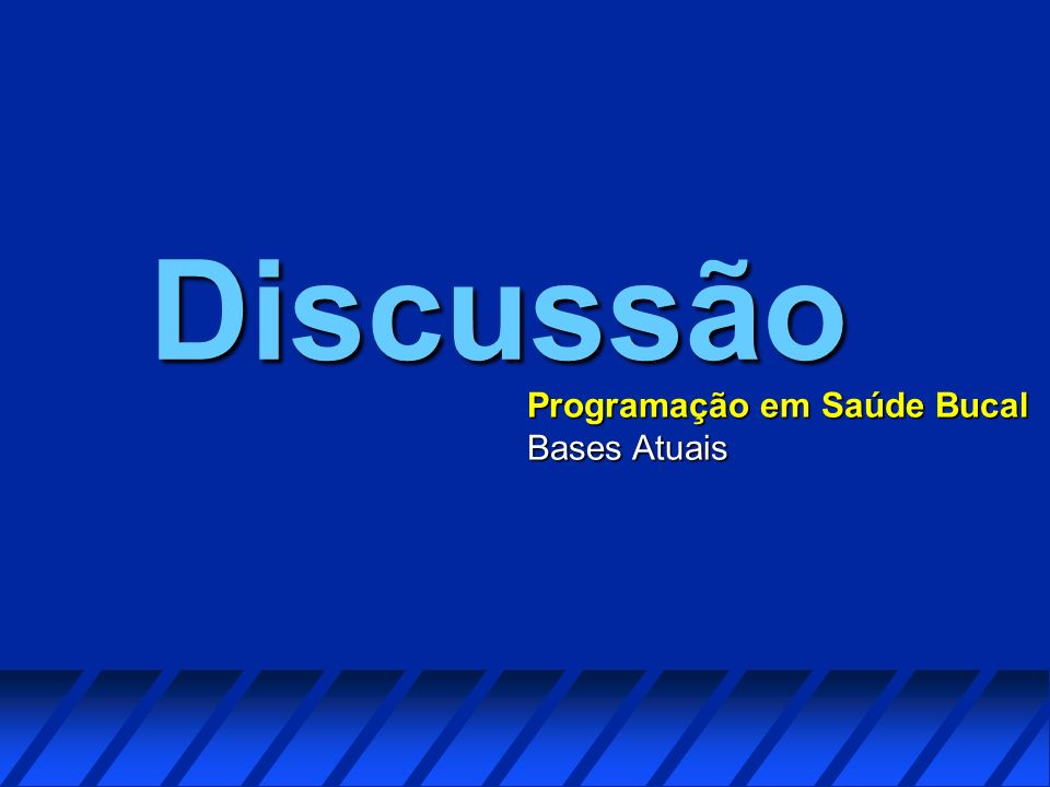 Discussão Programação em Saúde Bucal Bases Atuais