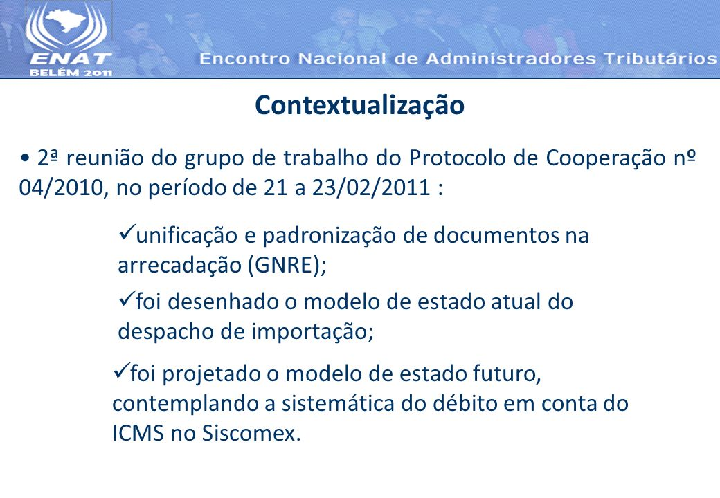 Contextualização 2ª reunião do grupo de trabalho do Protocolo de Cooperação nº 04/2010, no período de 21 a 23/02/2011 :