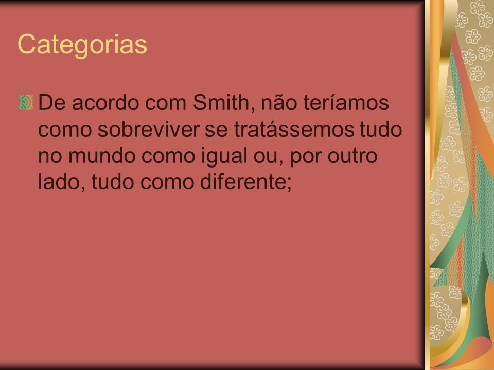 CategoriasDe acordo com Smith, não teríamos como sobreviver se tratássemos tudo no mundo como igual ou, por outro lado, tudo como diferente;