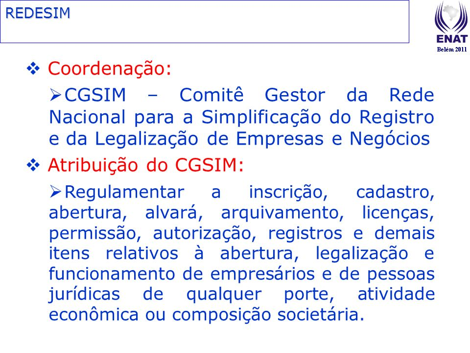 REDESIM Coordenação: CGSIM – Comitê Gestor da Rede Nacional para a Simplificação do Registro e da Legalização de Empresas e Negócios.