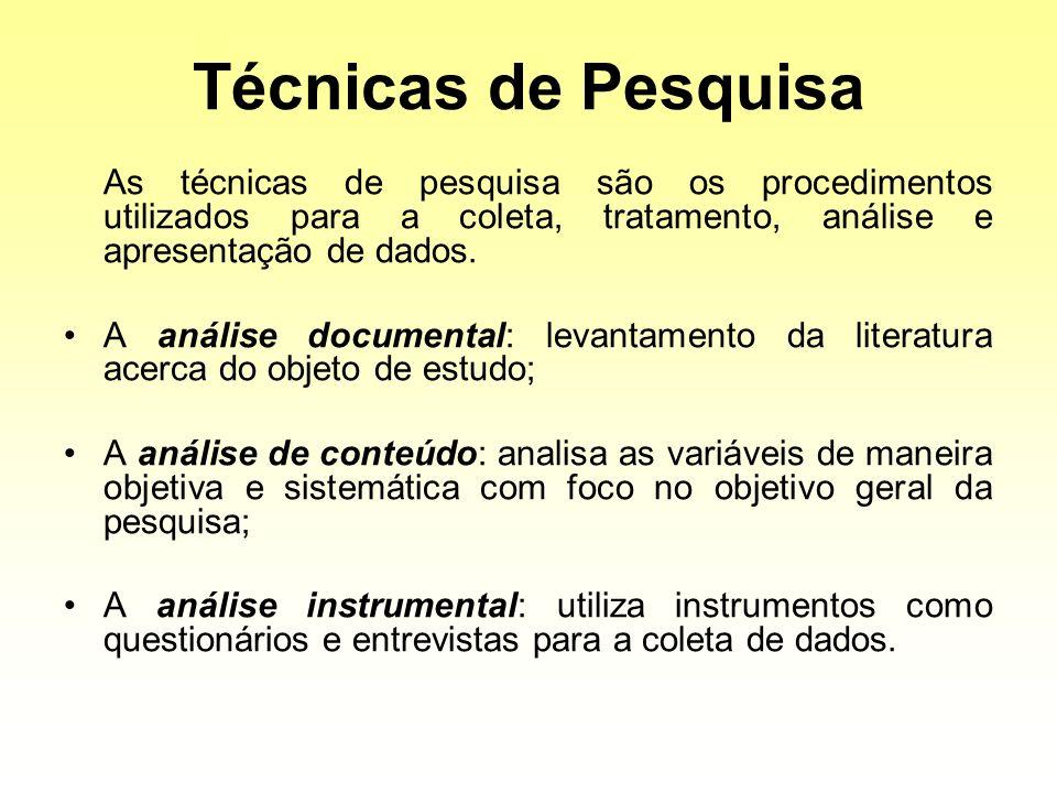 Técnicas de PesquisaAs técnicas de pesquisa são os procedimentos utilizados para a coleta, tratamento, análise e apresentação de dados.