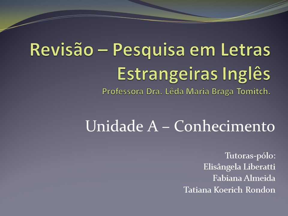 Revisão – Pesquisa em Letras Estrangeiras Inglês Professora Dra