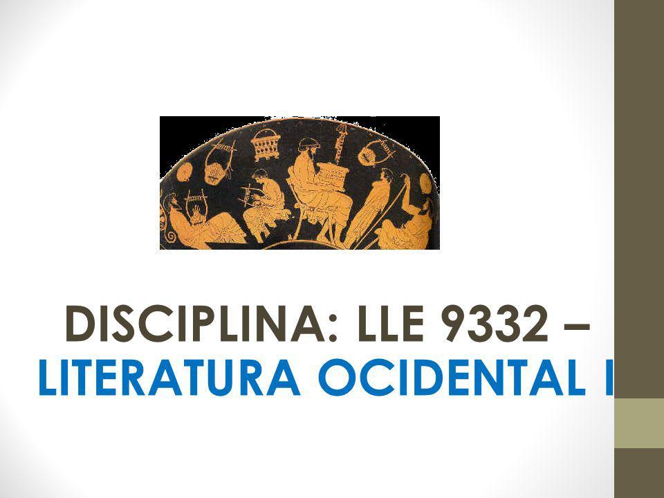 DISCIPLINA: LLE 9332 – LITERATURA OCIDENTAL I