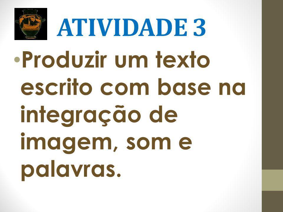 ATIVIDADE 3 Produzir um texto escrito com base na integração de imagem, som e palavras.