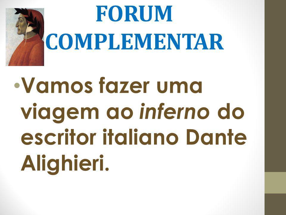 FORUM COMPLEMENTAR Vamos fazer uma viagem ao inferno do escritor italiano Dante Alighieri.