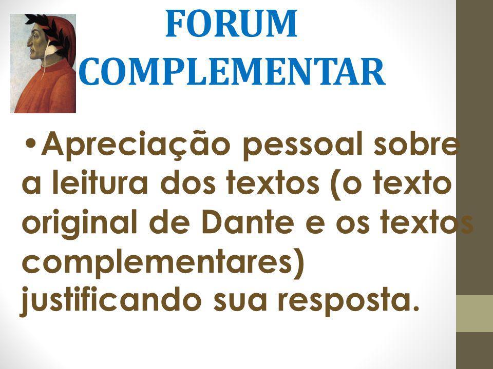 FORUM COMPLEMENTAR •Apreciação pessoal sobre a leitura dos textos (o texto original de Dante e os textos complementares) justificando sua resposta.