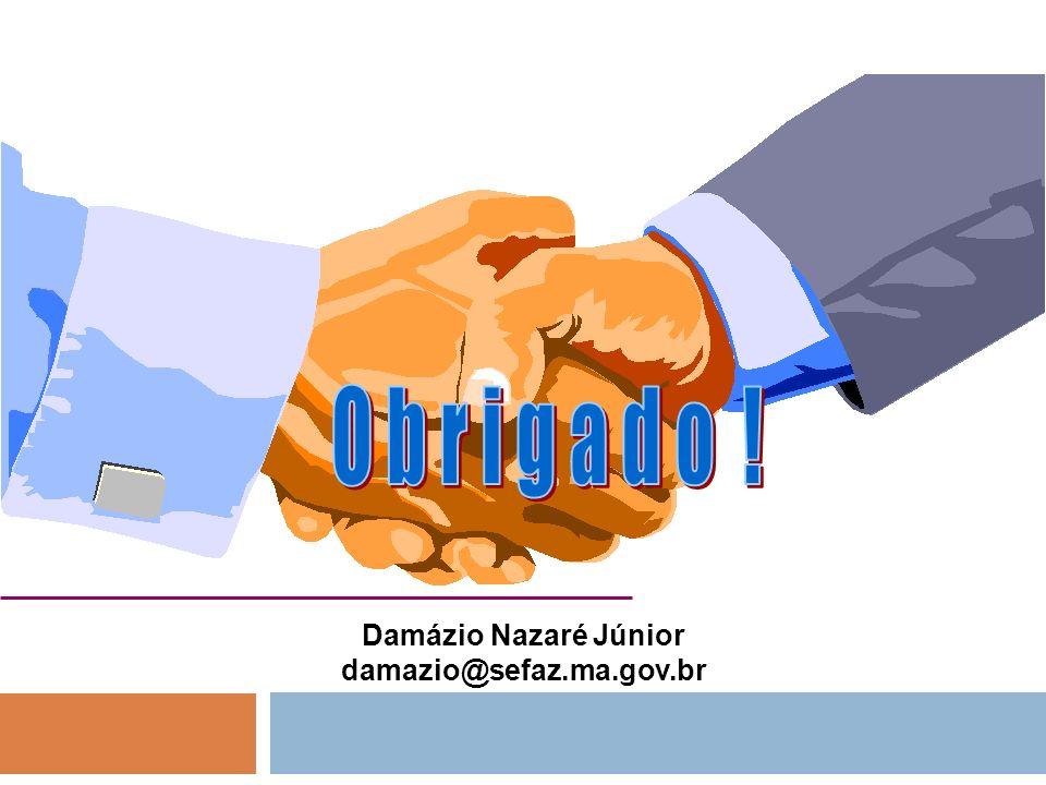 O b r i g a d o ! Damázio Nazaré Júnior damazio@sefaz.ma.gov.br