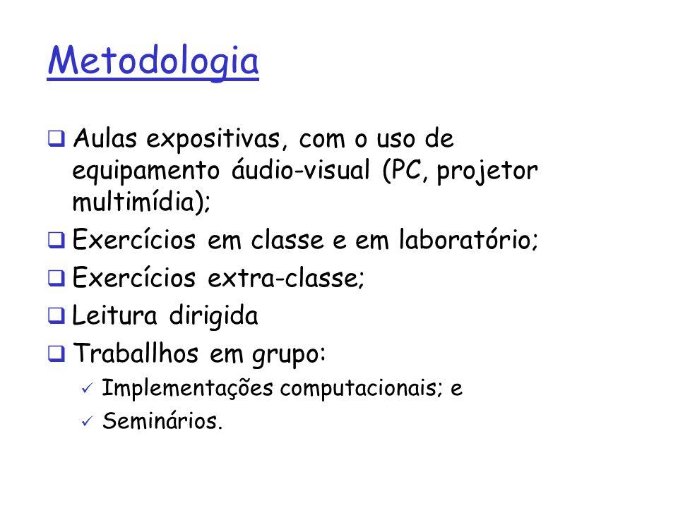 Metodologia Aulas expositivas, com o uso de equipamento áudio-visual (PC, projetor multimídia); Exercícios em classe e em laboratório;