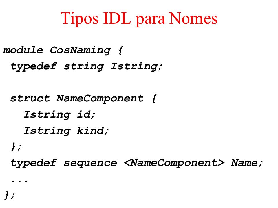 Tipos IDL para Nomes module CosNaming { typedef string Istring;