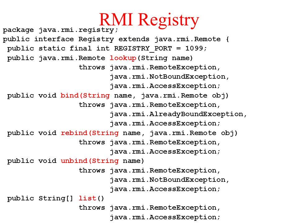 RMI Registry package java.rmi.registry;