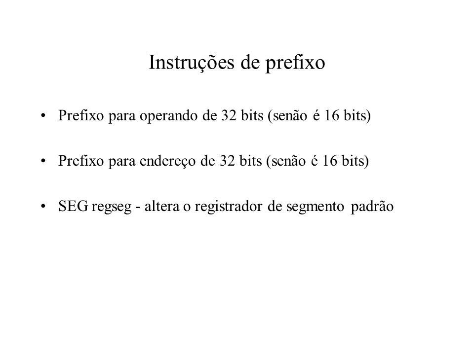 Instruções de prefixo Prefixo para operando de 32 bits (senão é 16 bits) Prefixo para endereço de 32 bits (senão é 16 bits)
