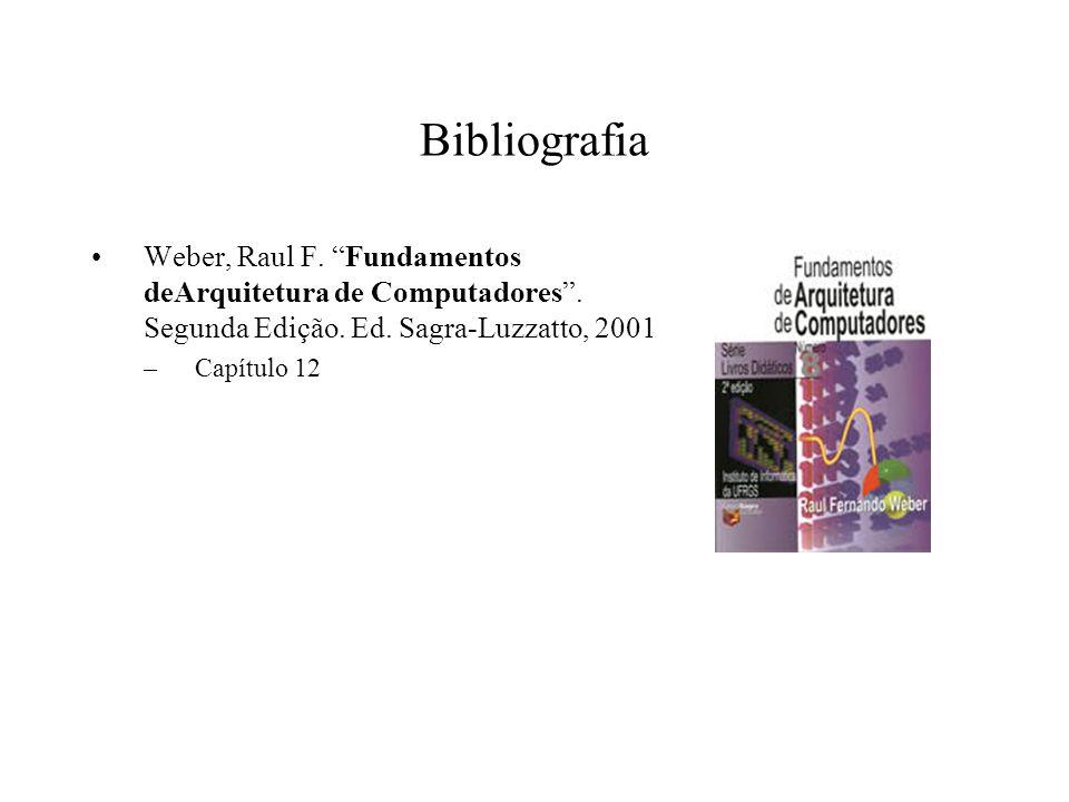 Bibliografia Weber, Raul F. Fundamentos deArquitetura de Computadores . Segunda Edição. Ed. Sagra-Luzzatto, 2001.