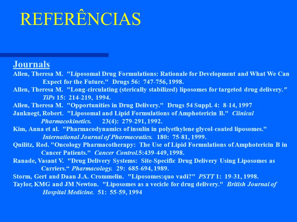 REFERÊNCIASJournals. Allen, Theresa M. Liposomal Drug Formulations: Rationale for Development and What We Can.