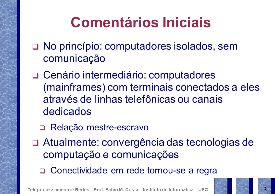Comentários Iniciais No princípio: computadores isolados, sem comunicação.