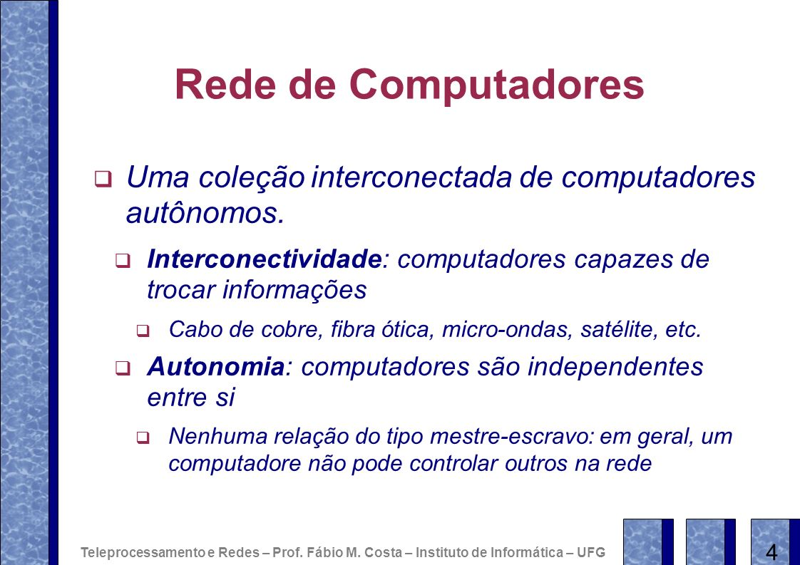 Rede de ComputadoresUma coleção interconectada de computadores autônomos. Interconectividade: computadores capazes de trocar informações.