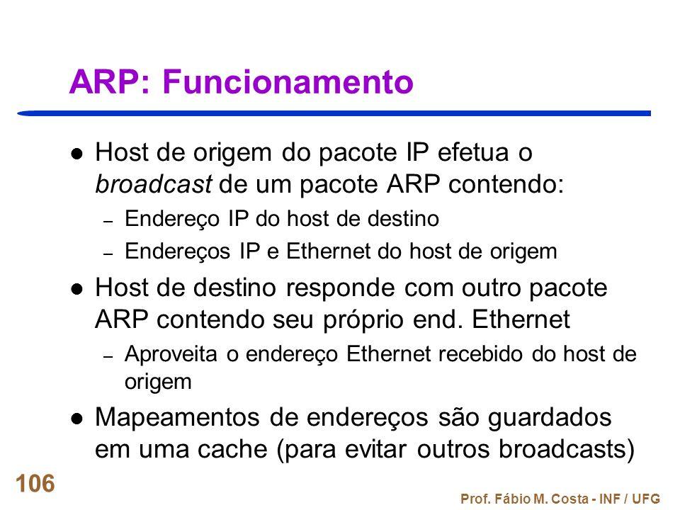 ARP: Funcionamento Host de origem do pacote IP efetua o broadcast de um pacote ARP contendo: Endereço IP do host de destino.