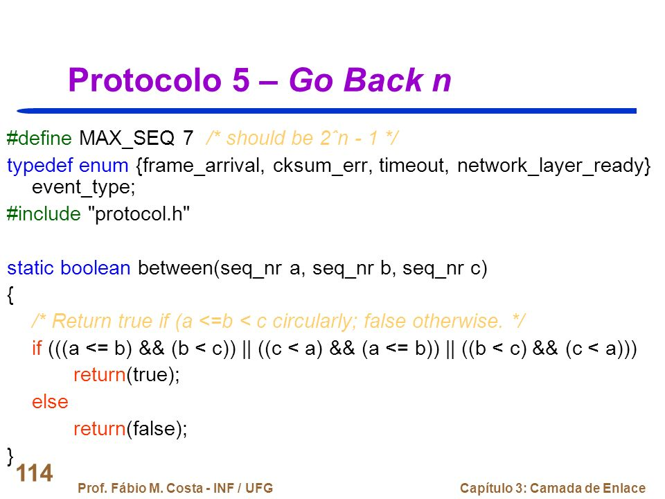 Protocolo 5 – Go Back n #define MAX_SEQ 7 /* should be 2ˆn - 1 */