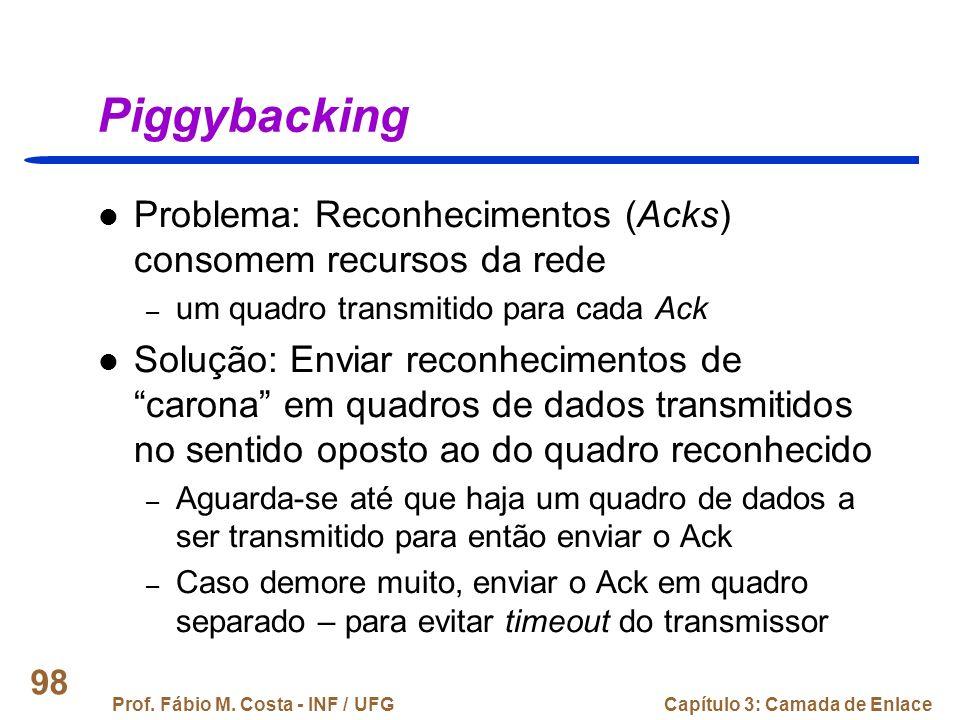 Piggybacking Problema: Reconhecimentos (Acks) consomem recursos da rede. um quadro transmitido para cada Ack.