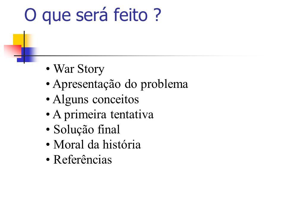 O que será feito War Story Apresentação do problema Alguns conceitos