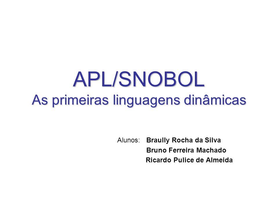 APL/SNOBOL As primeiras linguagens dinâmicas