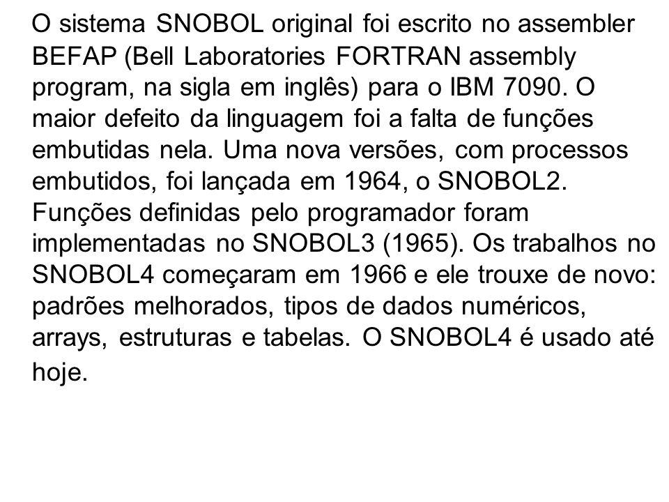 O sistema SNOBOL original foi escrito no assembler BEFAP (Bell Laboratories FORTRAN assembly program, na sigla em inglês) para o IBM 7090.